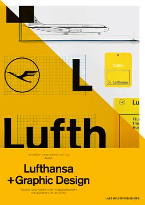 Lufthansa and Graphic Design By Muller, Jens (EDT)/ Weiland, Karen (EDT)